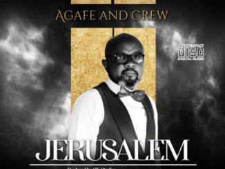 Download Gospel Music: Agafe and Crew – Jerusalem