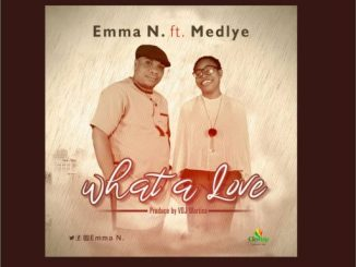 "GOSPEL MUSIC: EMMA N FT TOKONI MEDLYE - ""WHAT A LOVE"""