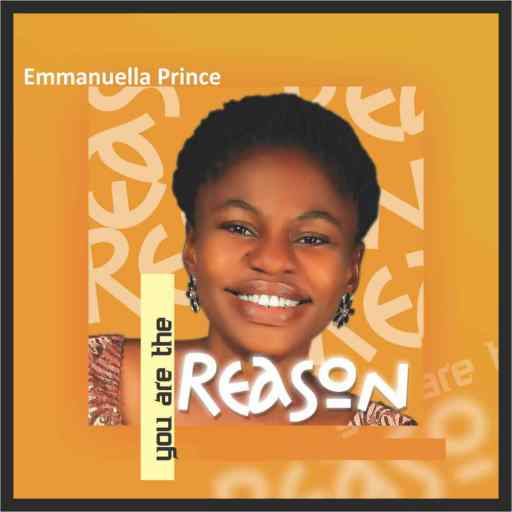 "Gospel Music: EMMANUELLA PRINCE - ""YOU ARE THE REASON"""
