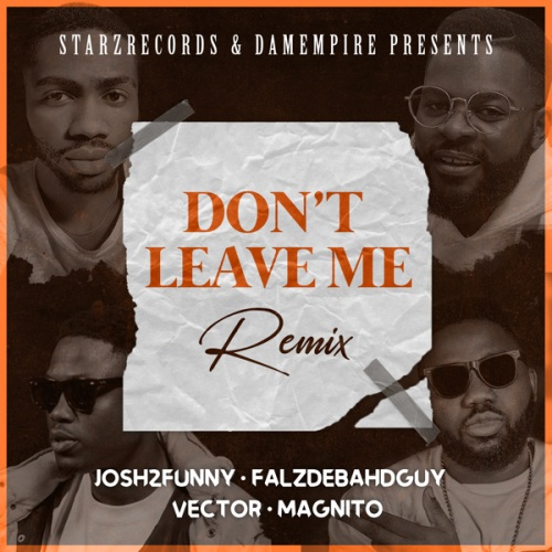 Music: Josh2funny – Don't Leave Me (Remix) ft. Falz, Vector & Magnito