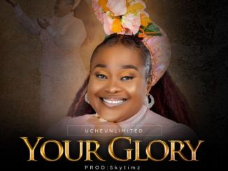GOSPEL MUSIC : UCHE UNLIMITED - YOUR GLORY