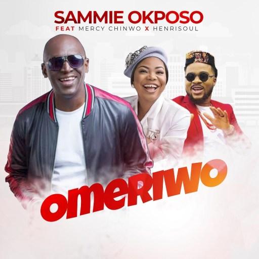 Gospel Music: Sammie Okposo Ft. Mercy Chinwo x Henrisoul - Omeriwo