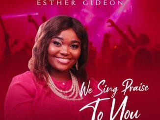 Music: Esther Gideon - We Sing Praise To You