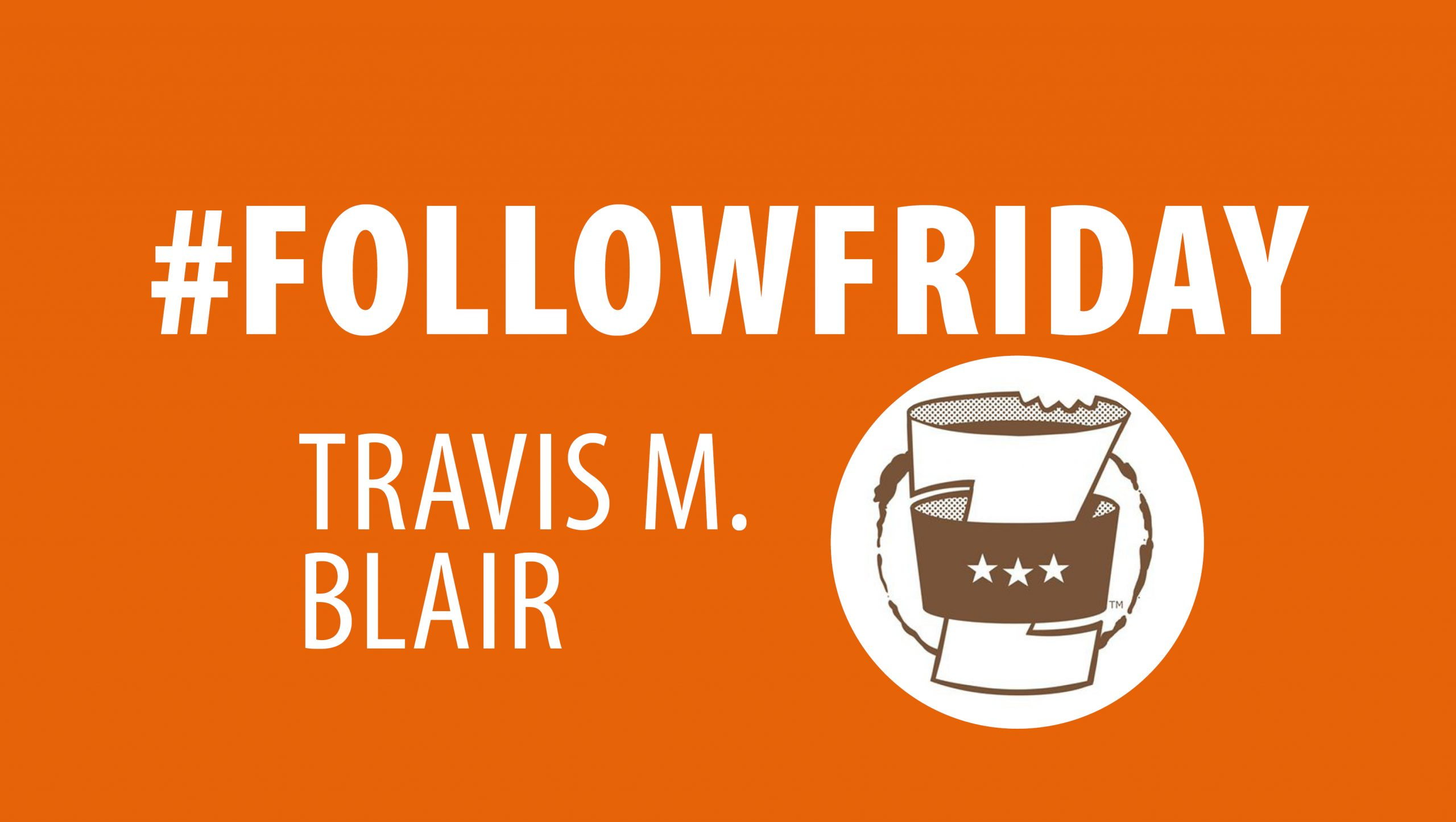 Follow Friday: Travis M. Blair