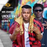 Mr 2Sweet Ft Quincy – Ukolu Ego (Prod by Haelz)