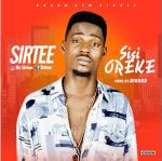 Sirtee – Sisi Oreke (Prod. by Dihard)