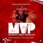 MIXTAPE: Djxbazz - MOMENT VIBEZ PROBLEM