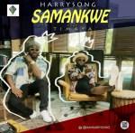 "AUDIO + VIDEO: Harrysong – ""Samankwe"" ft. Timaya"