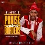 """Kspirit –  """"Praise without Borders"""""""