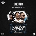 Bankz Empire ft Jwayne Bankz x Sipi x X – 1Chance