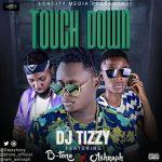 Dj Tizzy Ft. B-Tone & Ashraph – Touch Down (Prod. By Teddy Banty)