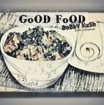 Bobby Kush - Good Food