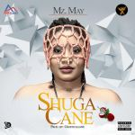 Mz. May – Shuga Cane (Prod. By Geofficialmix)