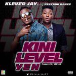 Klever Jay Ft. Reekado Banks – Kini Level Yen (prod. Lahlah)