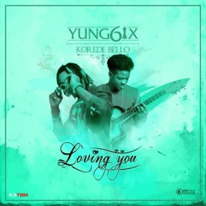 Yung6ix-ft-Korede-Bello-Loving-You-300x300 Audio Features Music Recent Posts