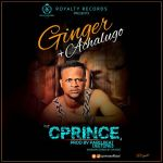 "Cprince - ""GINGER"" + ""ACHALUGO"""