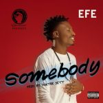 Efe – Somebody (Prod. By Duktor Sett)