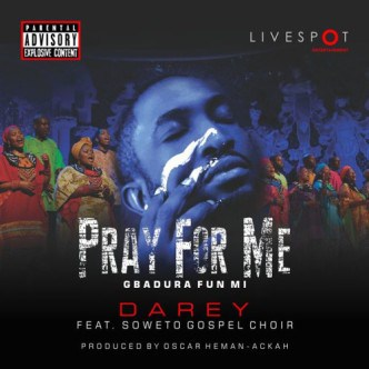 "Darey – ""Pray For Me"" ft. Soweto Gospel Choir"