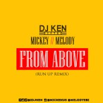 DJ Ken X Mickey X Melody – From Above (Run Up Remix)