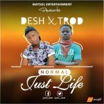 DESH – Normal Just Life Ft. TROD