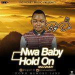 BIG DO – Nwa Baby | Hold On Ft. King Sammy
