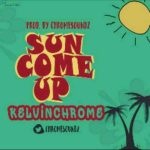 Kelvin Chrome – Sun Come Up (Prod. By Chromesoundz)