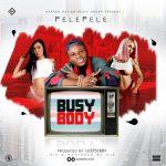 Pelepele – Busy Body (Prod. by God's Own)