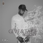 Big Daddy – Give and Take
