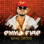 Emma Fire - Egwu Ogodo
