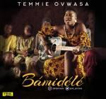 VIDEO & AUDIO: Temmie Ovwasa - Bamidele