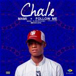 Chale – Mami + Follow Me Ft. Nayme Harvey