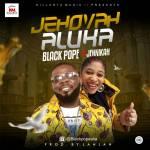Blackpope-X-Jennikah-Jehovah-Aluka Music Recent Posts