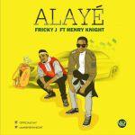 Fricky-J-Ft.-Henry-Knight-Alaye Audio Music Recent Posts