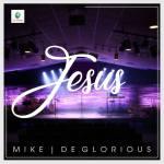 VIDEO & AUDIO: Mike & Deglorious – Jesus