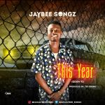 Jaybee Songz – This Year (Prod. By Tee Sound)