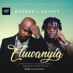 Oodera Ft Quincy – Eluwanyia (Prod Salvage Beats)