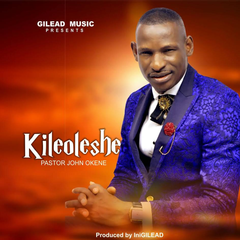 Pastor-John-Okene-Kileoleshe Audio Music Recent Posts