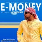 Astrasounds – E-Money (Odogwu) Ft. Kelsy