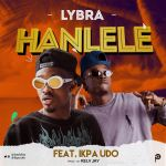 Lybra – Hanlele Ft. Ikpa Udo