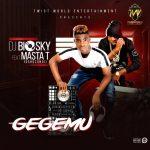 DJ-Biosky-Ft.-Masta-T-GEGEMU Audio Features Music Recent Posts