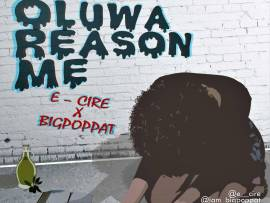 E-cire X BigPoppaT - Oluwa Reason Me