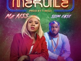 Mz Kiss Ft Slim Case – Merule (Prod By Tiwezi)