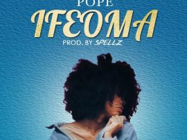 Pope - Ifeoma (Prod By Spellz)