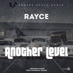 Rayce-Another-Level-768x768 Audio Features Music Recent Posts