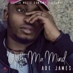 Ade James – Outta Ma Mind
