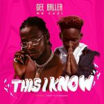 Gee Baller - This I Know Ft. Mr Eazi