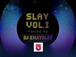 MIXTAPE: Dj Khayslay - Slay Vol. 1