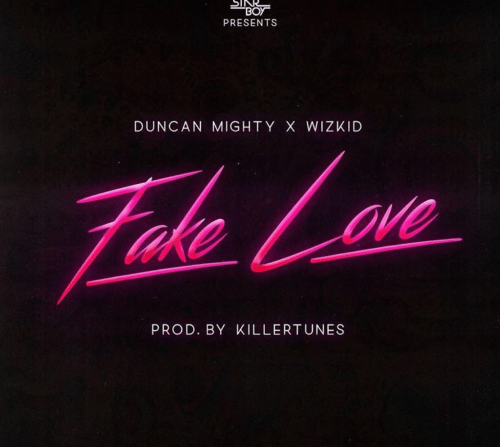 Duncan Mighty – Fake Love ft. Wizkid
