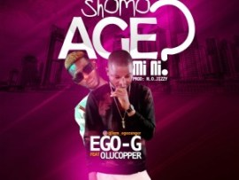 Ego- G – Shomo Age Mini ft. Olucopper (Prod. by N.o.jizzy)