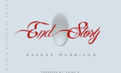 Kheddy Morrison – End Story (Prod. By Chido N)